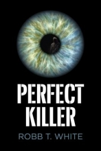 White, Robb T. Perfect Killer