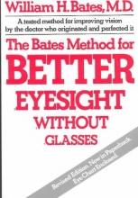 William Horatio Bates The Bates Method for Better Eyesight without Glasses