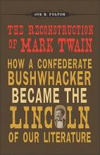 Fulton, Joe B. The Reconstruction of Mark Twain