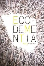 Kauffman, Janet Eco-Dementia