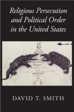 Smith, David T. Religious Persecution and Political Order in the United States