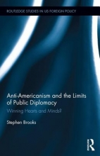 Brooks, Stephen Anti-Americanism and the Limits of Public Diplomacy