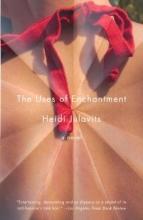 Julavits, Heidi The Uses of Enchantment