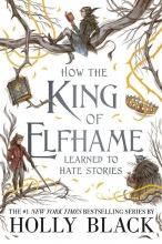 Holly Black , How the King of Elfhame Learned to Hate Stories