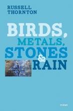 Thornton, Russell Birds, Metals, Stones & Rain