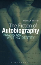 Maftei, Macaela The Fiction of Autobiography