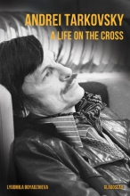 Lyudmila  Boyadzhieva Andrei Tarkovsky: A Life on the Cross
