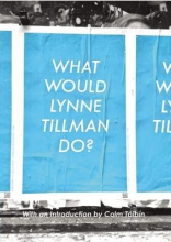 Tillman, Lynne What Would Lynne Tillman Do?