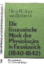 Biesbrock, Hans-Rüdiger van Die literarische Mode der Physiologien in Frankreich (1840-1842)