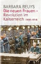 Beuys, Barbara Die neuen Frauen - Revolution im Kaiserreich
