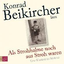 Beikircher, Konrad Als Strohhalme noch aus Stroh waren (Hörbestseller)