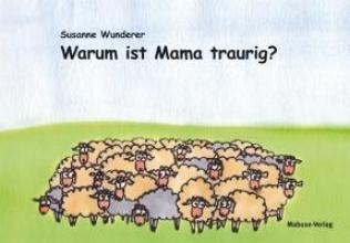 Wunderer, Susanne Warum ist Mama traurig?