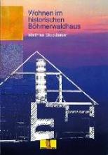 Stockbauer, Matthias Wohnen im historischen Böhmerwaldhaus
