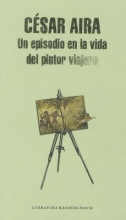 Aira, Cesar Un episodio en la vida del pintor viajero An Episode in the Life of the Traveling Painter