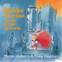 Marjet  Huiberts Ridder Florian en de grote griezels