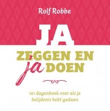 Rolf Robbe , Ja zeggen en ja doen