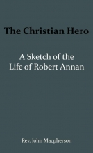 John Macpherson , The Christian Hero: A Sketch of the Life of Robert Annan