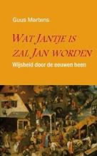 Guus  Martens, Wat Jantje is, zal Jan worden