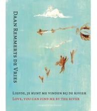 Daan  Remmerts de Vries Liefde, je kunt me vinden bij de rivier