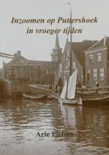 Arie Pieters , Inzoomen op Puttershoek in vroeger tijden