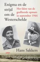 Hans  Sakkers Enigma en de strijd om de Westerschelde.