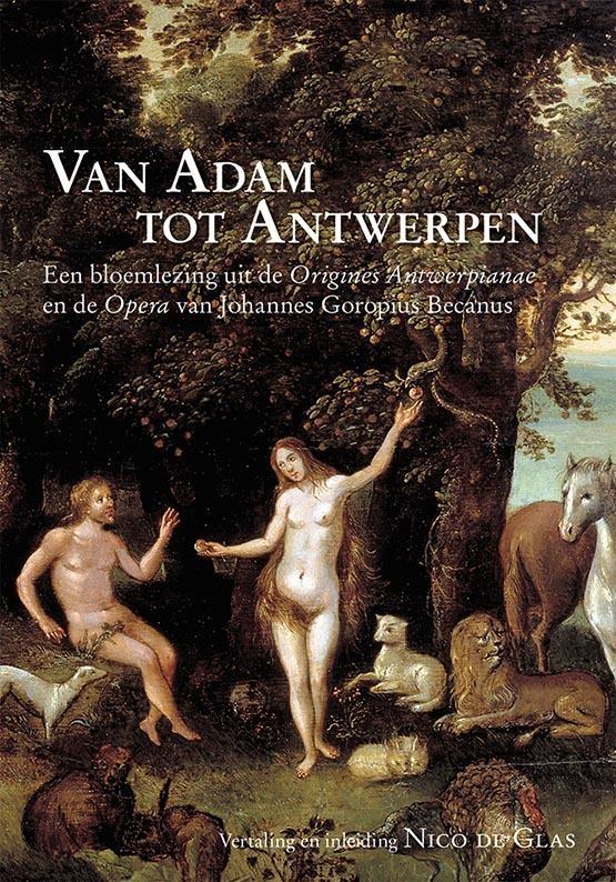 Johannes Goropius Becanus,Van Adam tot Antwerpen