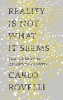 Carlo Rovelli, ,Reality is Not What It Seems
