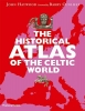 Haywood, John                 ,  Cunliffe, Barry,The Historical Atlas of the Celtic World