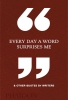 Every Day a Word Surprises Me,And Other Quotes by Writers