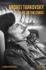 Lyudmila  Boyadzhieva,Andrei Tarkovsky: A Life on the Cross