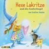 Hasler, Eveline,Hexe Lakritze und die Zauberkugel