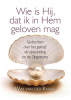 <b>Wim van der Knaap</b>,Wie is Hij, dat ik in Hem geloven mag