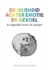 <b>Wendy van Mieghem</b>,De wijsheid achter emotie en gevoel