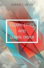 Curtis, Simon Global Cities and Global Order