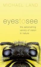 Michael (Emeritus Professor of Neurobiology, University of Sussex) Land Eyes to See