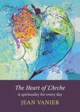 Jean Vanier The Heart of L`Arche