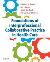 Margaret, PhD, RN Slusser,   Luis I., PhD Garcia,   Carole-Rae, PhD, RN, APN-BC Reed,   Patricia, PT, MS, PhD Quinn McGinnis Foundations of Interprofessional Collaborative Practice in Health Care
