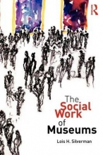 Silverman, Lois H Social Work of Museums