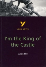 Hill, Susan I`m the King of the Castle: York Notes for GCSE