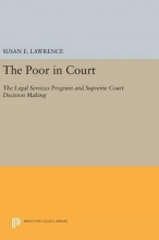 Lawrence, Susan E. The Poor in Court - The Legal Services Program and Supreme Court Decision Making