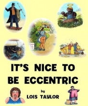 Lois Taylor It`s Nice to be Eccentric