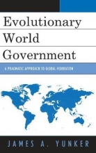 Yunker, James A. Evolutionary World Government