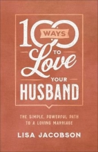 Lisa Jacobson 100 Ways to Love Your Husband