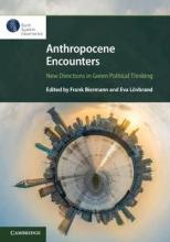 Frank (Universiteit Utrecht the Netherlands) Biermann,   Eva (Linkopings Universitet Sweden) Lovbrand Anthropocene Encounters: New Directions in Green Political Thinking