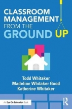 Todd (Indiana State University, USA) Whitaker,   Madeline (Elementary School in Missouri, USA) Whitaker Good,   Katherine (High School in Missouri, USA) Whitaker Classroom Management From the Ground Up