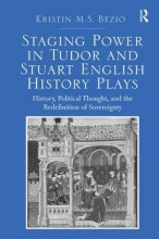 Bezio, Kristin M. S. Staging Power in Tudor and Stuart English History Plays