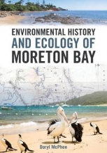 Mcphee, Daryl Environmental History and Ecology of Moreton Bay