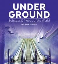 Catherine Zerdoun Under Ground: Subways and Metros of the World