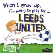 Cary, Gemma When I Grow Up I`m Going to Play for Leeds
