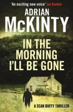 McKinty, Adrian In the Morning I`ll be Gone